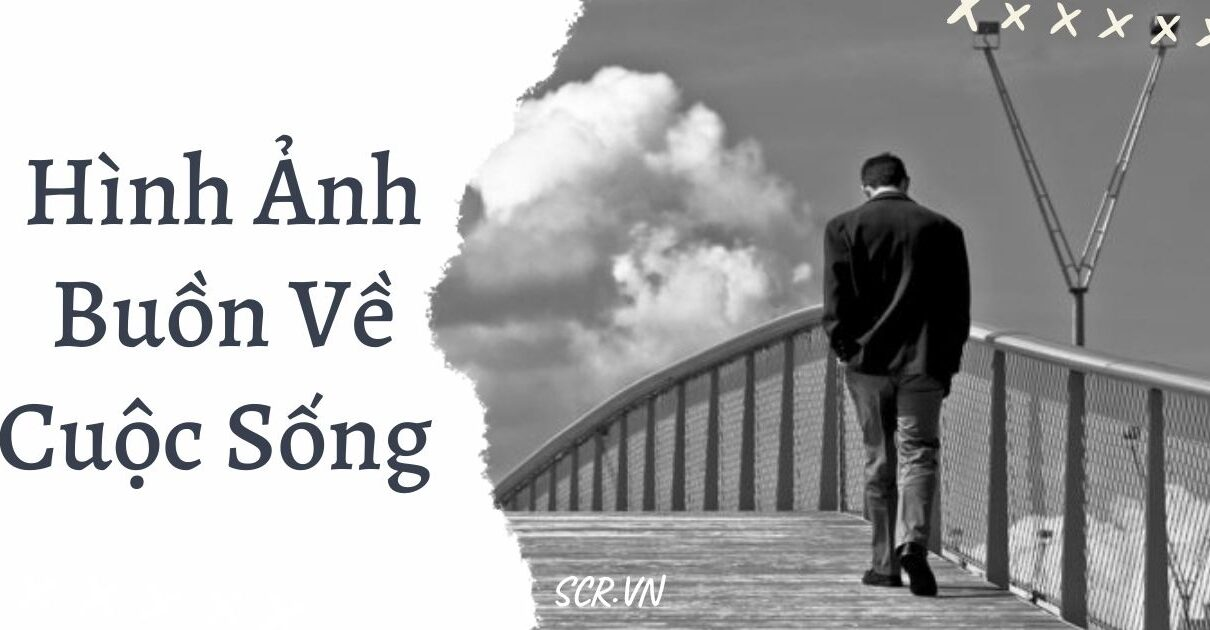 HINH ANH BUON VE CUOC SONG