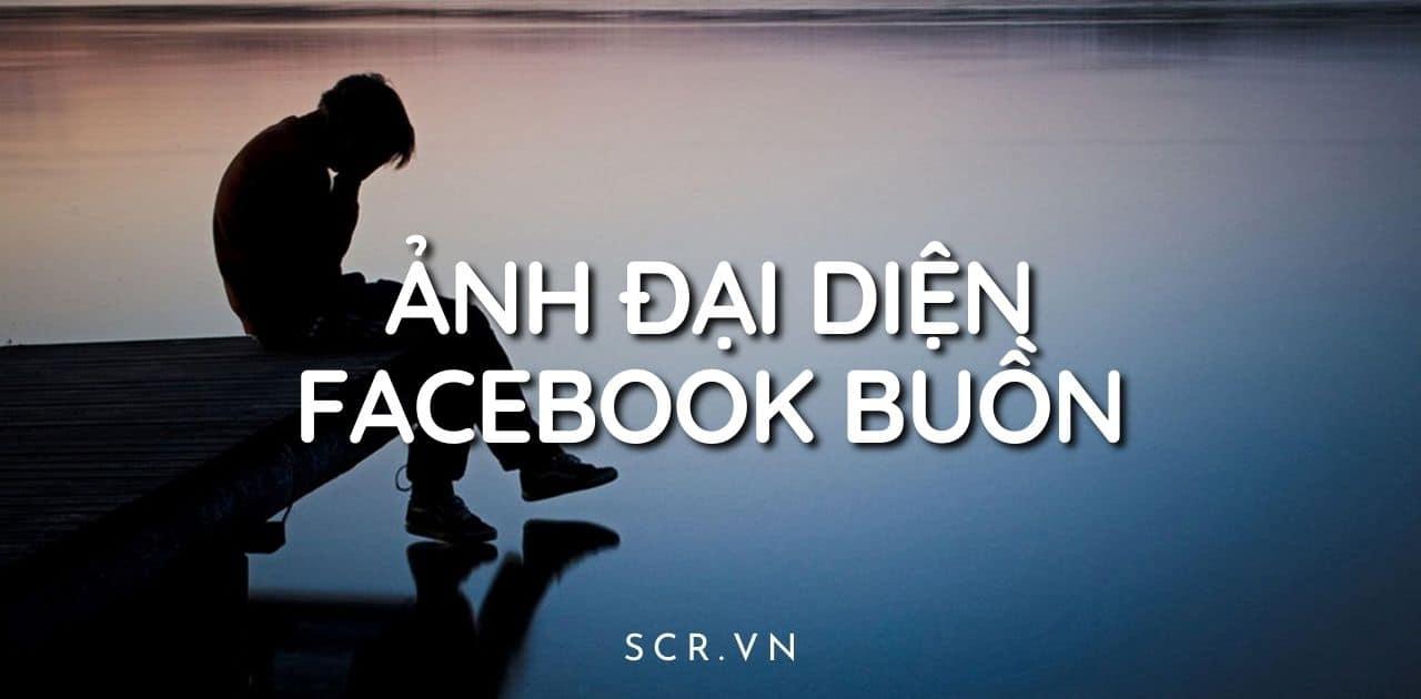 ẢNH ĐẠI DIỆN FB BUỒN