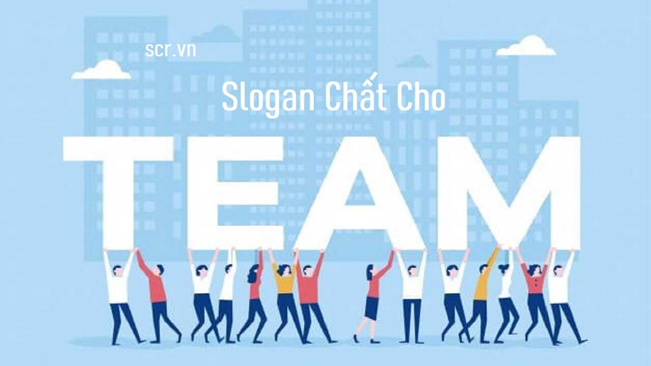 Slogan Chất Cho Team