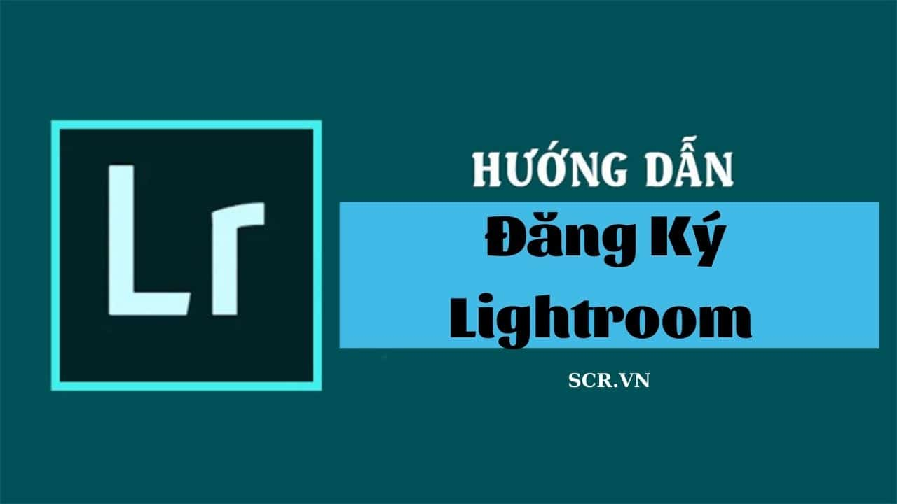 Cách Đăng Ký Lightroom
