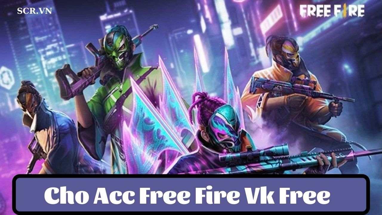 Cho Acc Free Fire Vk