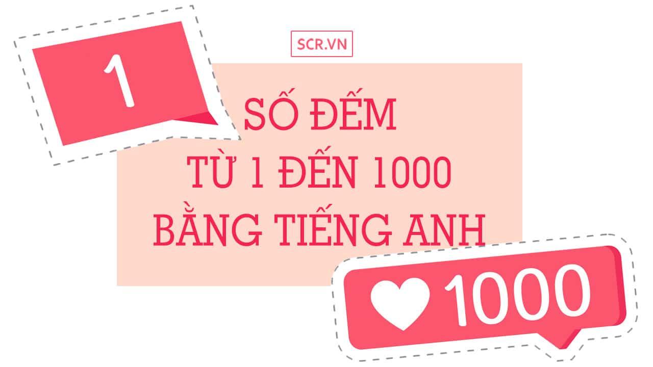 Số Đếm Từ 1 Đến 1000 Bằng Tiếng Anh